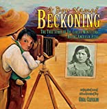 A Boy Named Beckoning: The True Story of Dr. Carlos Montezuma, Native American Hero
