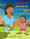 Sweet Jamaican Summertime at Grandma's, Angela Brent - Harris, 1462872719