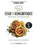 Essen ohne Kohlenhydrate: 55 köstliche Low-Carb-Rezepte - Schnell und einfach - Auch vegan und vegetarisch -  - (print edition)