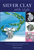 Silver Clay with Style, Natalia Colman, 0957096801