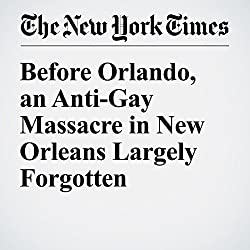 Before Orlando, an Anti-Gay Massacre in New Orleans Largely Forgotten