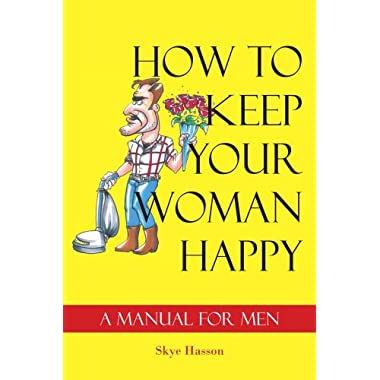 How to Keep Your Woman Happy: A Manual for Men