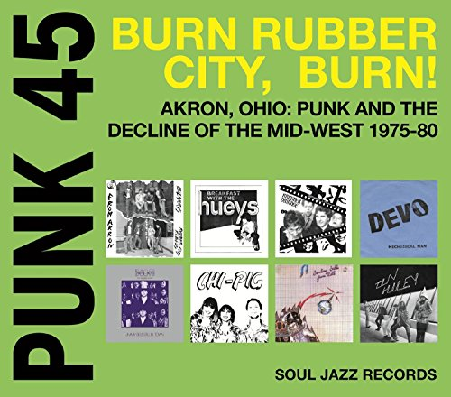 Punk 45  Burn  Rubber City  Burn   Akron  Ohio  Punk And The Decline Of The Mid West 1975 80