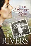 Her Mother's Hope by Francine Rivers front cover