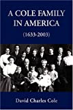 A Cole Family in America 1633-2003, David Charles Cole, 1425741118