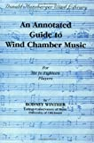 An Annotated Guide to Wind Chamber Music, Rodney Winther, 0757924018