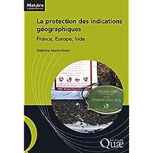 La protection des indications géographiques: France, Europe, Inde (Matière à débattre et décider)