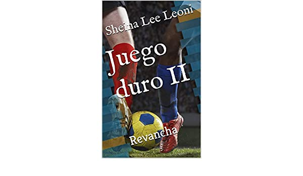Amazon.com: Juego duro II: Revancha (Spanish Edition) eBook: Sheina Lee Leoni: Kindle Store