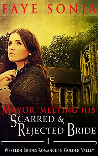 The Mayor Meeting His Scarred & Rejected Bride (Western Brides Romance in  Golden Valley Book1