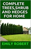 COMPLETE TREES,SHRUB AND HEDGES FOR HOME: Practical Manual To Design Your Landscape and Enhance Your Outdoor Space