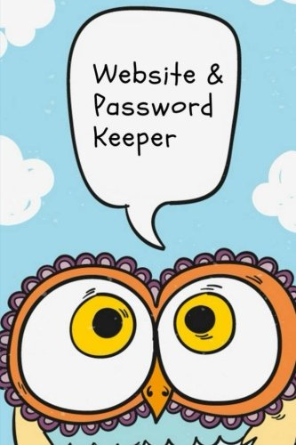 Read Online Website & Password Keeper.: Cute cartoon owl#4 120 Pages of Personal Internet Website & Password Keeper Organizer Notebook Logbook Size 6*9 Inches ... (Website and password keeper.) (Volume 9) PDF