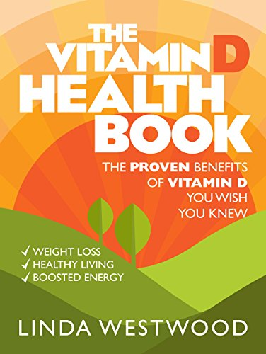 The Vitamin D Health Book (3rd Edition): The PROVEN Benefits of Vitamin D YOU WISH YOU KNEW for Weight Loss, Healthy Living & Boosted Energy! by [Westwood, Linda]