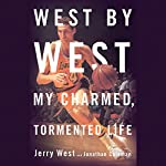 West by West: My Charmed, Tormented Life | Jerry West,Jonathan Coleman