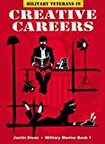 Military Veterans in Creative Careers: Acting, Directing, Writing and more in Film, Books, Comics, and Video Games (Creative Mentor Book 3)