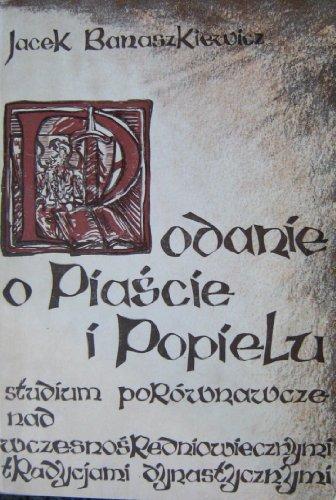 Podanie o Piaście i Popielu: Studium porównawcze nad wczesnośredniowiecznymi tradycjami dynastycznymi (Polish Edition)