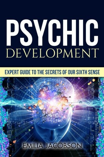 Read Online Psychic Development: Expert Guide to the Secrets of our Sixth Sense – Mastery of the Third Eye, Intuition & Clairvoyance (Telepathy, Auras, ESP, Mind Reading) pdf