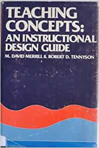 Teaching Concepts An Instructional Design Guide M David Merrill Robert D Tennyson 9780877780939 Amazon Com Books