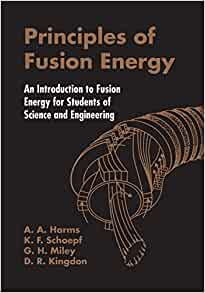 Principles of fusion energy an introduction to fusion energy for principles of fusion energy an introduction to fusion energy for students of science and engineering a a harms d r kingdon k f schoepf 9789812380333 fandeluxe Image collections