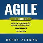 Agile: The Bible: 3 Manuscripts: Agile Project Management, Kanban & Scrum   Harry Altman