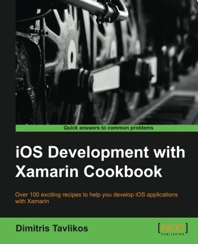 iOS Development with Xamarin Cookbook - More than 100 Recipes, Solutions, and Strategies for Simpler iOS Development [Tavlikos, Dimitris] (Tapa Blanda)