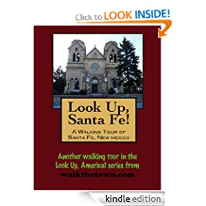 A Walking Tour of Santa Fe, New Mexico (Look Up, America!) Doug Gelbert