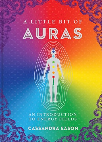 A Little Bit of Auras: An Introduction to Energy Fields (Volume 9) (Little Bit Series)