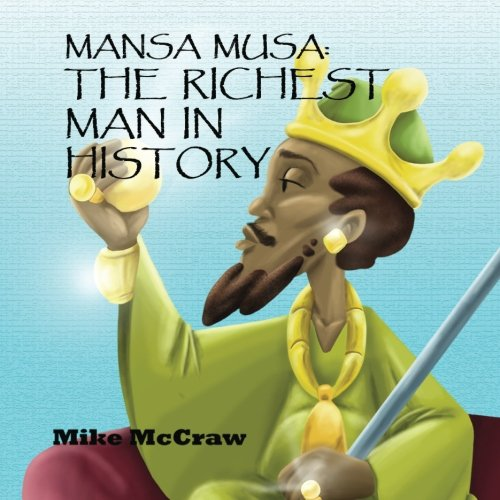 Mansa Musa: The Richest Man In History (Storytimelines) (Volume 1)