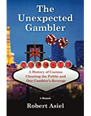 The Unexpected Gambler: A History of Casinos Cheating the Public and One Gambler's Revenge