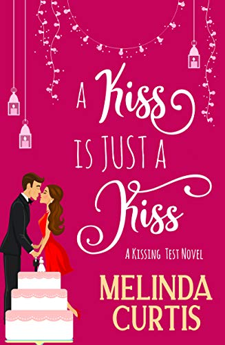 A Kiss is Just a Kiss: A Laugh Out Loud Romantic Comedy About Billionaires (The Kissing Test Book 1) by [Curtis, Melinda]