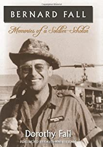 Bernard Fall: Memories of a Soldier-Scholar by Dorothy Fall