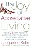 The Joy of Appreciative Living: Your 28-Day Plan to Greater Happiness Using the Principles of Appreciative Inquiry