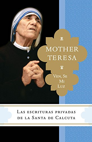 Ven, se mi luz: Las escrituras privadas de la Santa de Calcuta (Spanish Edition)