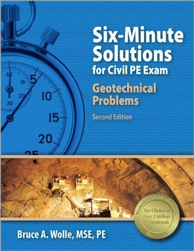 Six-Minute Solutions for Civil PE Exam Geotechnical Problems 2nd (second) Edition by Wolle MSE PE, Bruce A. published by Professional Publications, Inc. (2008)