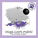 Dogs Can't Paint!: