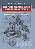 The First Modern Clash over Federal Power: Wilson versus Hughes in the Presidential Election of 1916 (American Presidential Elections)