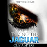 Taming the Jaguar: A Paranormal Shape Shifting Romance | Olivia Myers