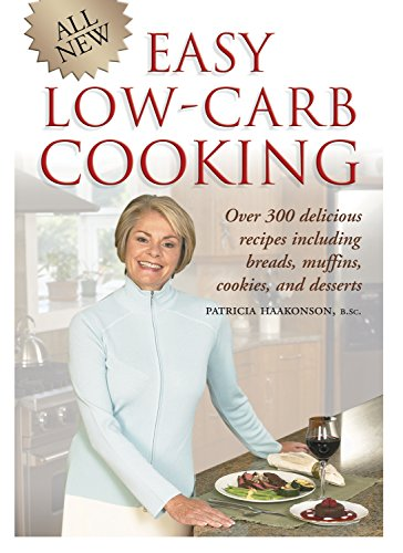 - All New Easy Low-Carb Cooking: Over 300 Delicious Recipes Including Breads, Muffins, Cookies and Desserts