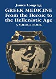 Greek Medicine from the Heroic to the Hellenistic Age: A Source Book