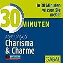 30 Minuten Charisma & Charme Hörbuch von Adele Landauer Gesprochen von: Heiko Grauel, Gisa Bergmann
