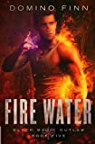Fire Water (Black Magic Outlaw) (Volume 5)