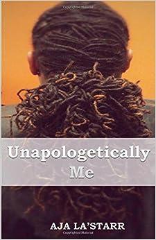 Unapologetically Me by Aja La'Starr (2016-07-06)