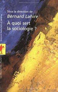 À quoi sert la sociologie ? par Bernard Lahire