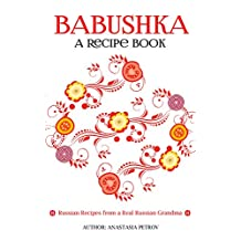 Babushka: Russian Recipes from a Real Russian Grandma: Real Russian Food & Ukrainian Food (Russian food, Russian recipes, Ukrainian food, Polish recipes)