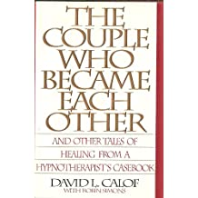 The Couple Who Became Each Other: Stories of Healing and Transformation from a Leading Hypnotherapist