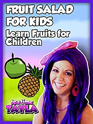 Tea Time with Tayla: Fruit Salad for Kids, Learn Fruits for Children
