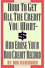 How To Get All The Credit You Want And Erase Your Bad Credit Record Paperback