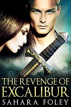 The Revenge of Excalibur (Excalibur Saga Book 2) by [Foley, Sahara]