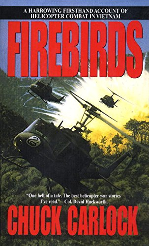 Firebirds: The Best First Person Account of Helicopter Combat in Vietnam Ever Written