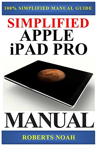 Price comparison product image Simplified Apple iPad Pro Manual: Understanding and maximizing the full functionality of your iPad Pro Tablets - 100% made simple user guide manual for seniors and dummies
