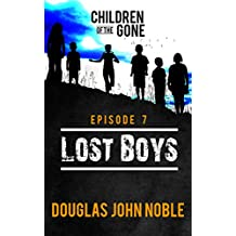 Lost Boys - Children of the Gone: Post Apocalyptic Young Adult Series - Episode 7 of 12